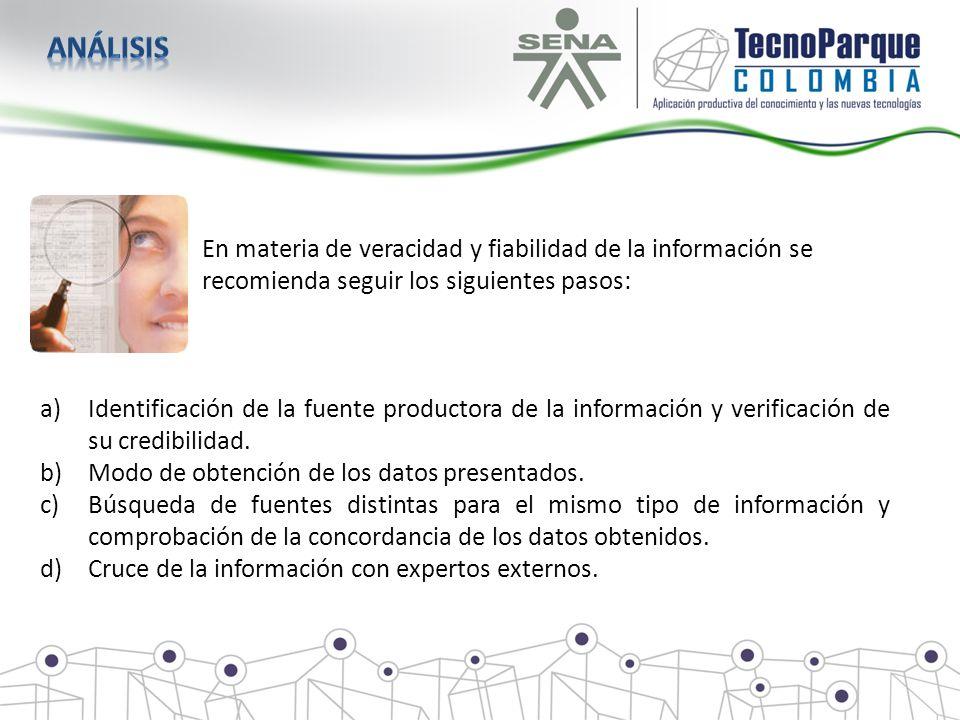 En materia de veracidad y fiabilidad de la información se recomienda seguir los siguientes pasos: a)Identificación de la fuente productora de la infor