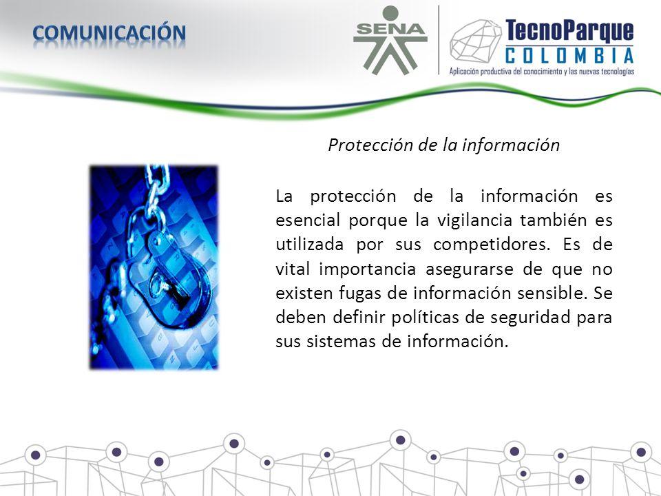Protección de la información La protección de la información es esencial porque la vigilancia también es utilizada por sus competidores. Es de vital i