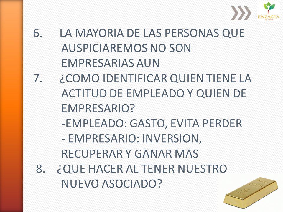 6. LA MAYORIA DE LAS PERSONAS QUE AUSPICIAREMOS NO SON EMPRESARIAS AUN 7.