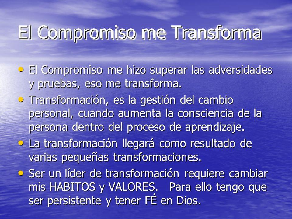 El Compromiso me Transforma El Compromiso me hizo superar las adversidades y pruebas, eso me transforma. El Compromiso me hizo superar las adversidade