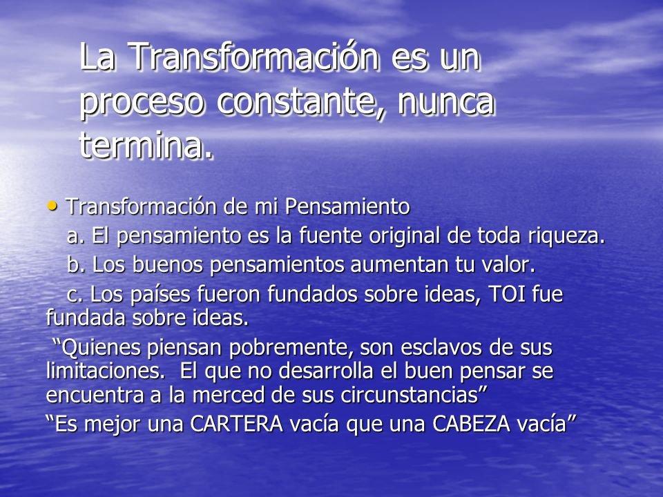 La Transformación es un proceso constante, nunca termina. Transformación de mi Pensamiento Transformación de mi Pensamiento a. El pensamiento es la fu