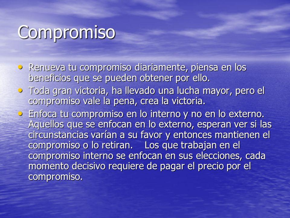 Compromiso Renueva tu compromiso diariamente, piensa en los beneficios que se pueden obtener por ello. Renueva tu compromiso diariamente, piensa en lo