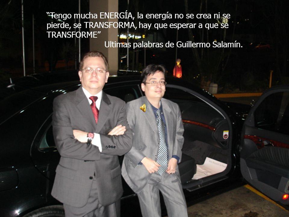 Tengo mucha ENERGÍA, la energía no se crea ni se pierde, se TRANSFORMA, hay que esperar a que se TRANSFORME Ultimas palabras de Guillermo Salamín.