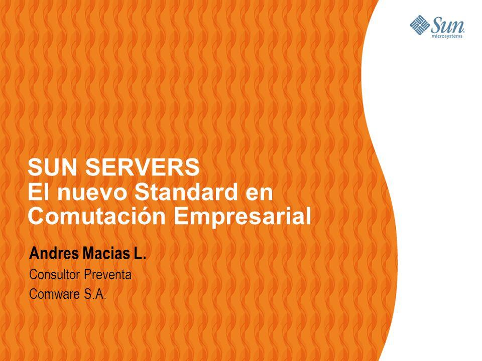 SUN SERVERS El nuevo Standard en Comutación Empresarial Andres Macias L.