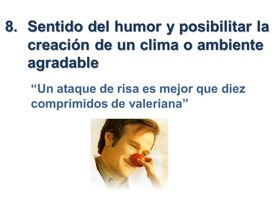 8.Sentido del humor y posibilitar la creación de un clima o ambiente agradable Un ataque de risa es mejor que diez comprimidos de valeriana