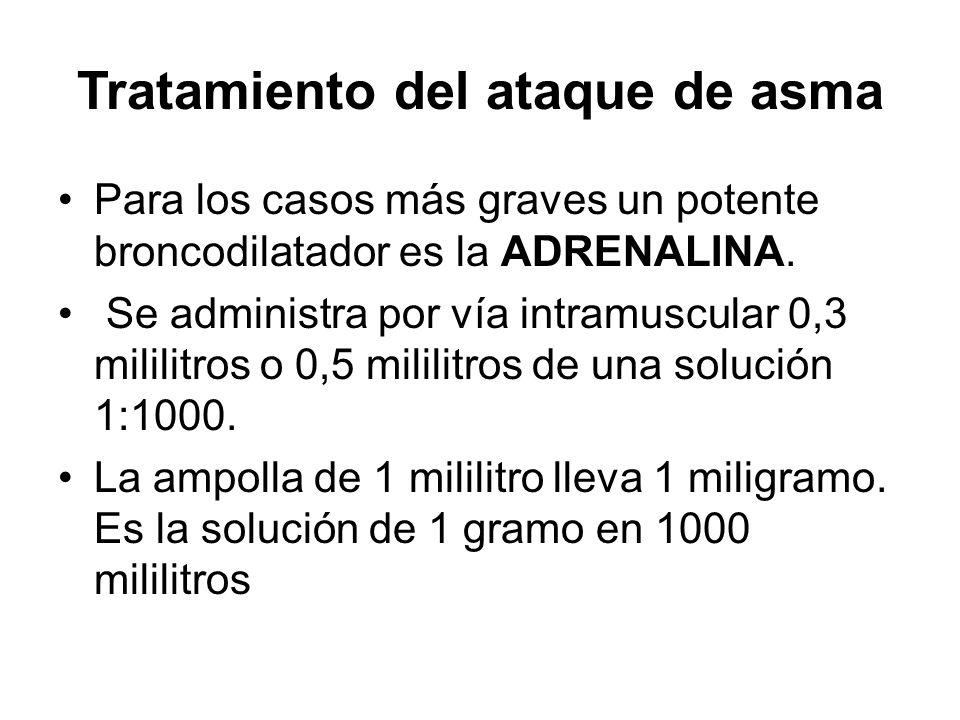 Tratamiento del ataque de asma Para los casos más graves un potente broncodilatador es la ADRENALINA. Se administra por vía intramuscular 0,3 mililitr