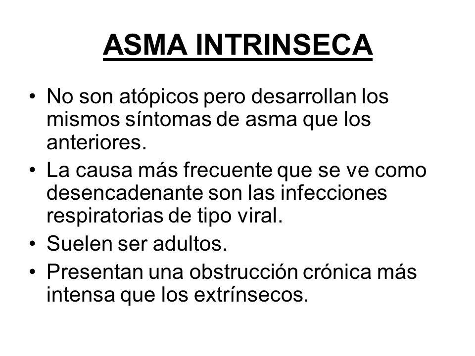 ASMA INTRINSECA No son atópicos pero desarrollan los mismos síntomas de asma que los anteriores. La causa más frecuente que se ve como desencadenante
