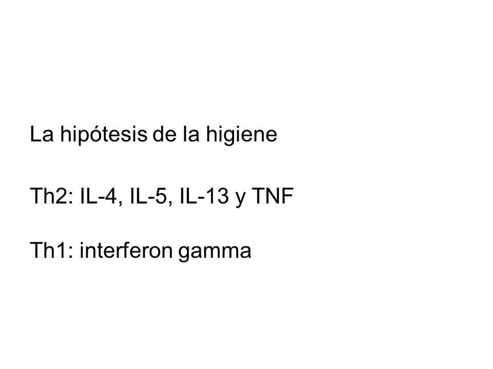 La hipótesis de la higiene Th2: IL-4, IL-5, IL-13 y TNF Th1: interferon gamma