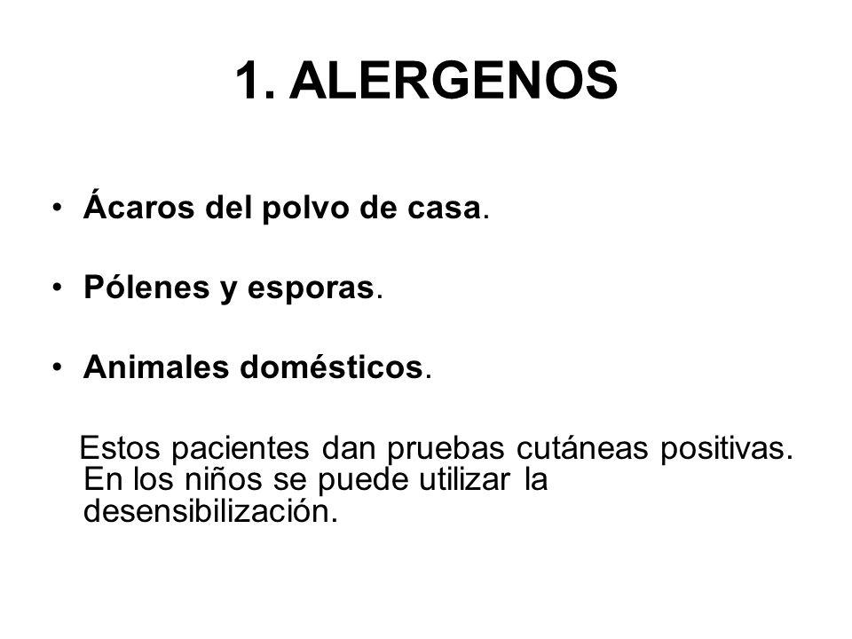 1. ALERGENOS Ácaros del polvo de casa. Pólenes y esporas. Animales domésticos. Estos pacientes dan pruebas cutáneas positivas. En los niños se puede u