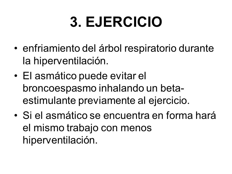 3. EJERCICIO enfriamiento del árbol respiratorio durante la hiperventilación. El asmático puede evitar el broncoespasmo inhalando un beta- estimulante