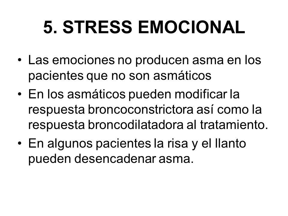 5. STRESS EMOCIONAL Las emociones no producen asma en los pacientes que no son asmáticos En los asmáticos pueden modificar la respuesta broncoconstric