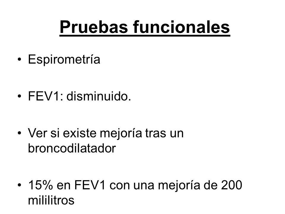 Pruebas funcionales Espirometría FEV1: disminuido. Ver si existe mejoría tras un broncodilatador 15% en FEV1 con una mejoría de 200 mililitros