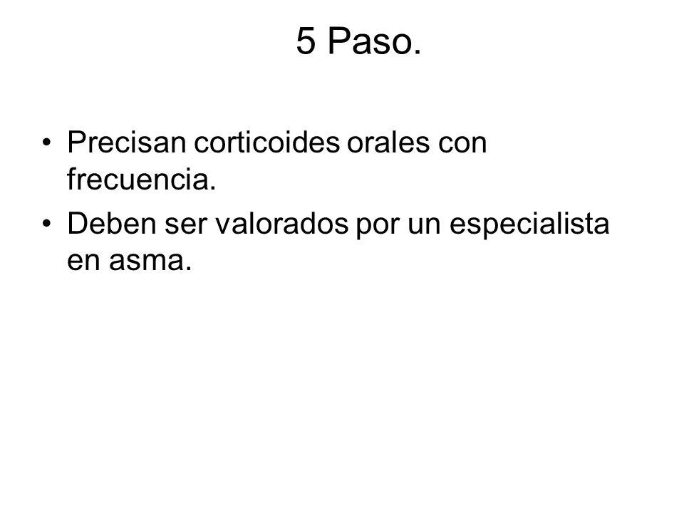 5 Paso. Precisan corticoides orales con frecuencia.
