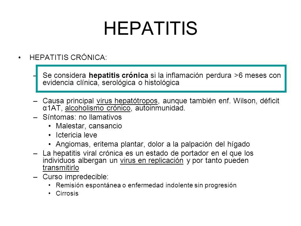 HEPATITIS HEPATITIS CRÓNICA: –Se considera hepatitis crónica si la inflamación perdura >6 meses con evidencia clínica, serológica o histológica –Causa