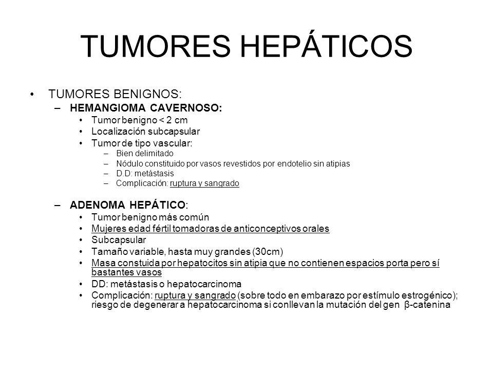 TUMORES HEPÁTICOS TUMORES BENIGNOS: –HEMANGIOMA CAVERNOSO: Tumor benigno < 2 cm Localización subcapsular Tumor de tipo vascular: –Bien delimitado –Nód