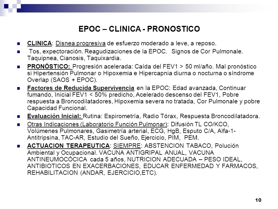 10 EPOC – CLINICA - PRONOSTICO CLINICA: Disnea progresiva de esfuerzo moderado a leve, a reposo. Tos, expectoración. Reagudizaciones de la EPOC. Signo