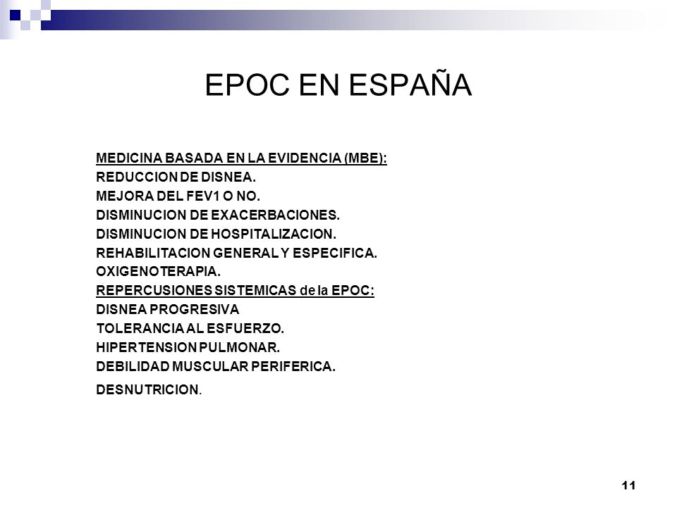 11 EPOC EN ESPAÑA MEDICINA BASADA EN LA EVIDENCIA (MBE): REDUCCION DE DISNEA. MEJORA DEL FEV1 O NO. DISMINUCION DE EXACERBACIONES. DISMINUCION DE HOSP