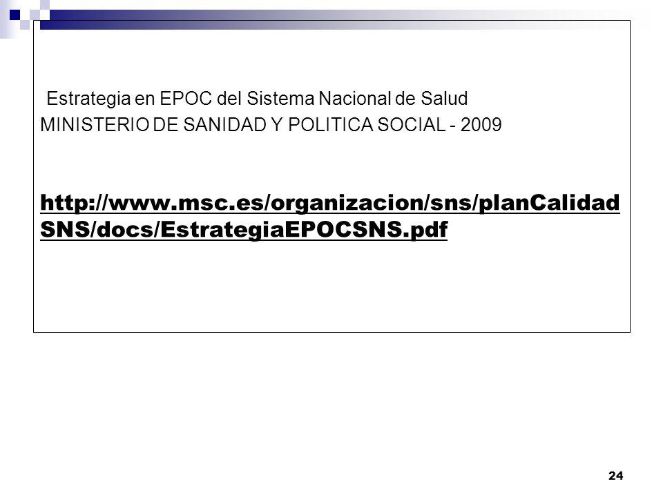 24 Estrategia en EPOC del Sistema Nacional de Salud MINISTERIO DE SANIDAD Y POLITICA SOCIAL - 2009 http://www.msc.es/organizacion/sns/planCalidad SNS/