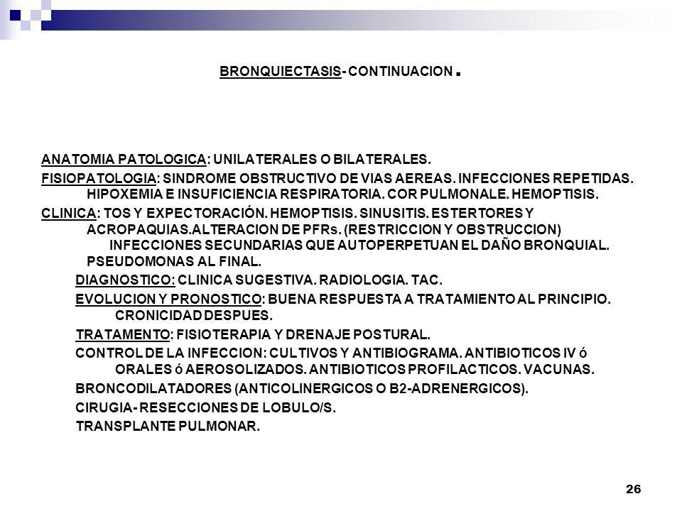 26 BRONQUIECTASIS- CONTINUACION. ANATOMIA PATOLOGICA: UNILATERALES O BILATERALES. FISIOPATOLOGIA: SINDROME OBSTRUCTIVO DE VIAS AEREAS. INFECCIONES REP