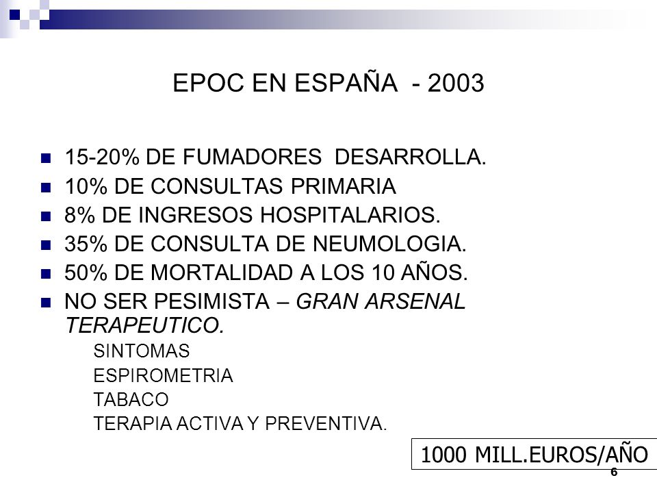 6 EPOC EN ESPAÑA - 2003 15-20% DE FUMADORES DESARROLLA. 10% DE CONSULTAS PRIMARIA 8% DE INGRESOS HOSPITALARIOS. 35% DE CONSULTA DE NEUMOLOGIA. 50% DE