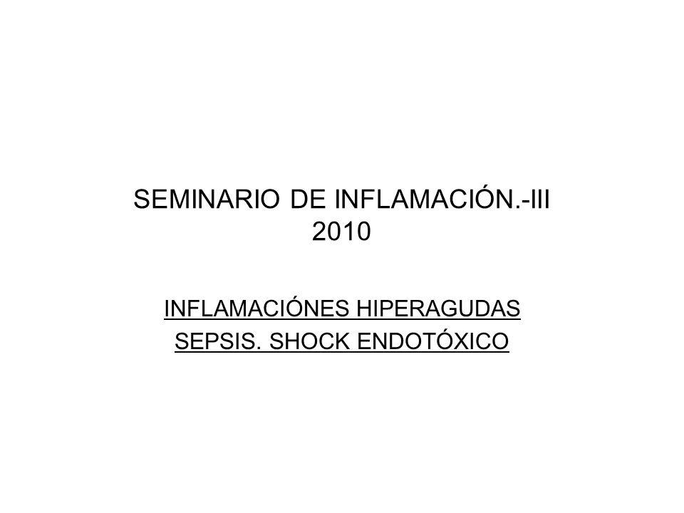 SEMINARIO DE INFLAMACIÓN.-III 2010 INFLAMACIÓNES HIPERAGUDAS SEPSIS. SHOCK ENDOTÓXICO