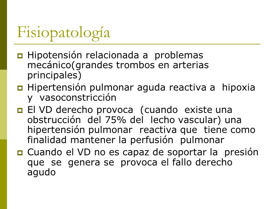 Fisiopatología Hipotensión relacionada a problemas mecánico(grandes trombos en arterias principales) Hipertensión pulmonar aguda reactiva a hipoxia y