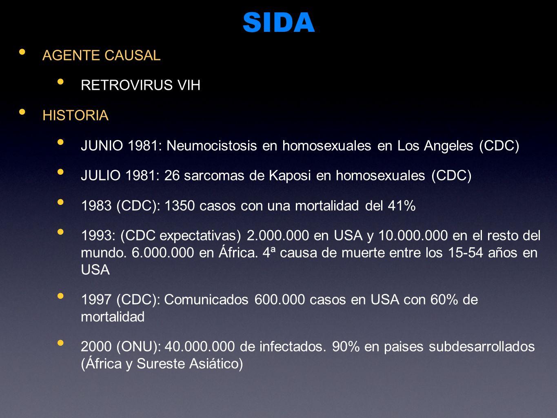 SIDA AGENTE CAUSAL RETROVIRUS VIH HISTORIA JUNIO 1981: Neumocistosis en homosexuales en Los Angeles (CDC) JULIO 1981: 26 sarcomas de Kaposi en homosex