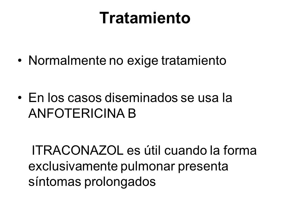 Tratamiento Normalmente no exige tratamiento En los casos diseminados se usa la ANFOTERICINA B ITRACONAZOL es útil cuando la forma exclusivamente pulmonar presenta síntomas prolongados