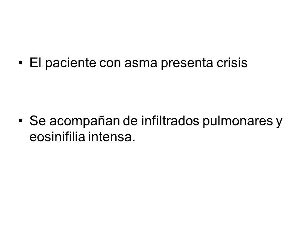 El paciente con asma presenta crisis Se acompañan de infiltrados pulmonares y eosinifilia intensa.