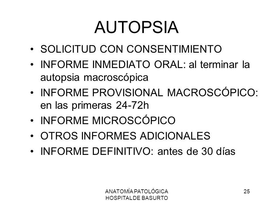 ANATOMÍA PATOLÓGICA HOSPITAL DE BASURTO 25 AUTOPSIA SOLICITUD CON CONSENTIMIENTO INFORME INMEDIATO ORAL: al terminar la autopsia macroscópica INFORME