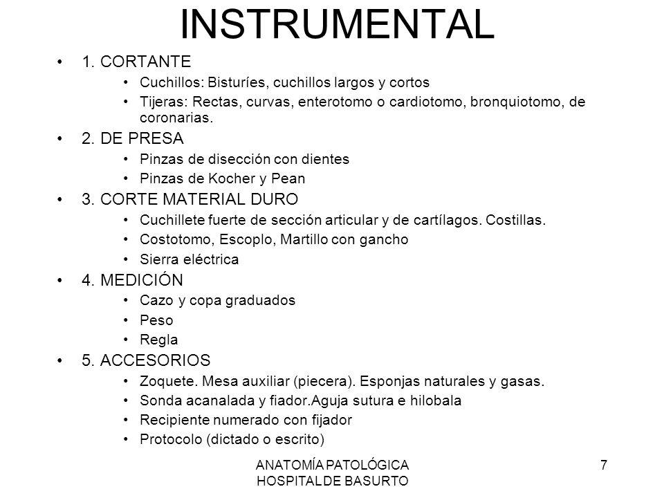 ANATOMÍA PATOLÓGICA HOSPITAL DE BASURTO 7 INSTRUMENTAL 1. CORTANTE Cuchillos: Bisturíes, cuchillos largos y cortos Tijeras: Rectas, curvas, enterotomo