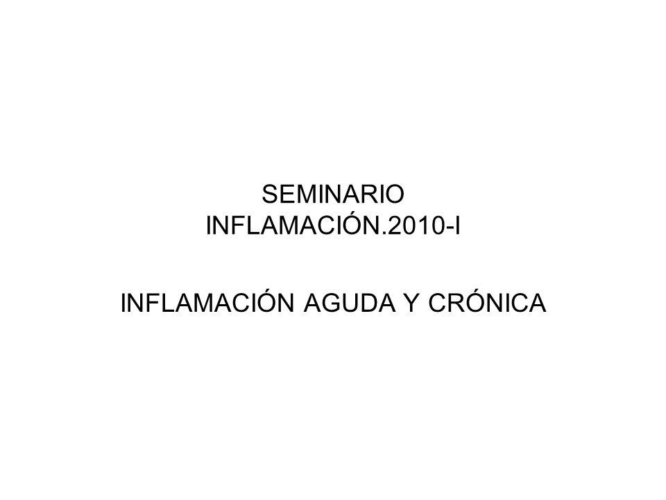 SEMINARIO INFLAMACIÓN.2010-I INFLAMACIÓN AGUDA Y CRÓNICA