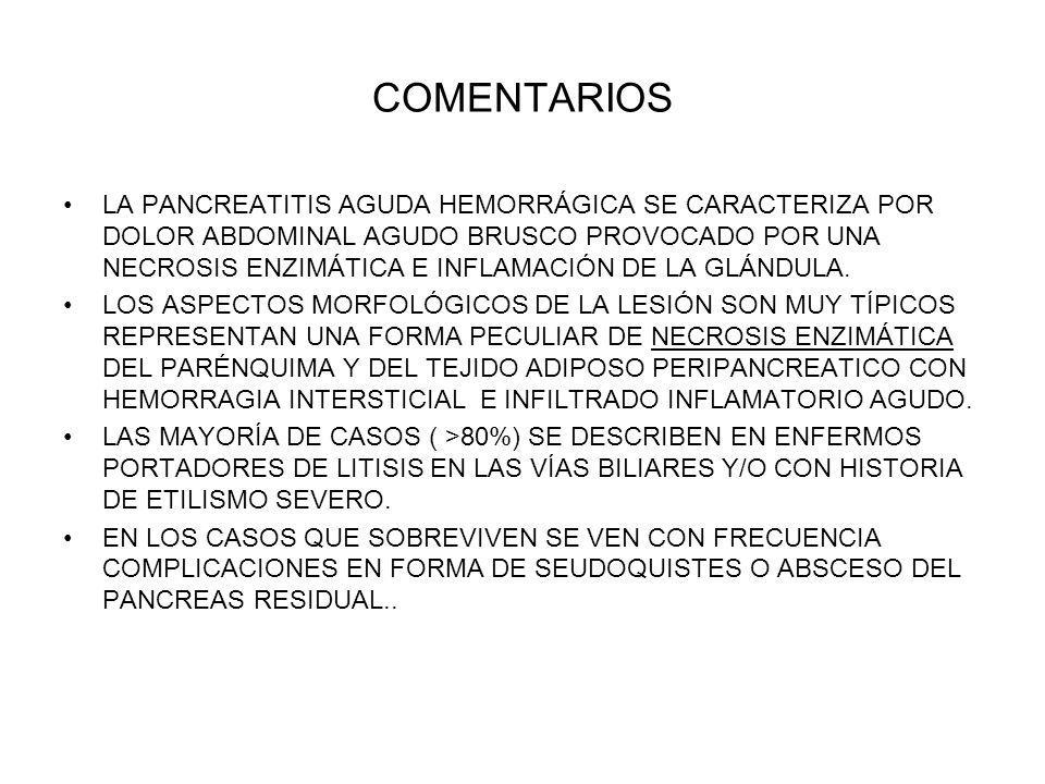 COMENTARIOS LA PANCREATITIS AGUDA HEMORRÁGICA SE CARACTERIZA POR DOLOR ABDOMINAL AGUDO BRUSCO PROVOCADO POR UNA NECROSIS ENZIMÁTICA E INFLAMACIÓN DE L