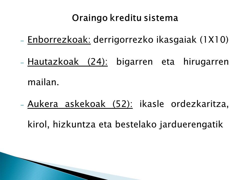 Oraingo kreditu sistema – Enborrezkoak: derrigorrezko ikasgaiak (1X10) – Hautazkoak (24): bigarren eta hirugarren mailan.
