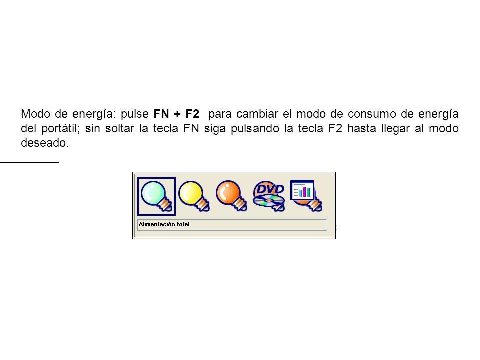 Modo de energía: pulse FN + F2 para cambiar el modo de consumo de energía del portátil; sin soltar la tecla FN siga pulsando la tecla F2 hasta llegar