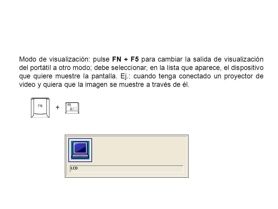 Modo de visualización: pulse FN + F5 para cambiar la salida de visualización del portátil a otro modo; debe seleccionar, en la lista que aparece, el d