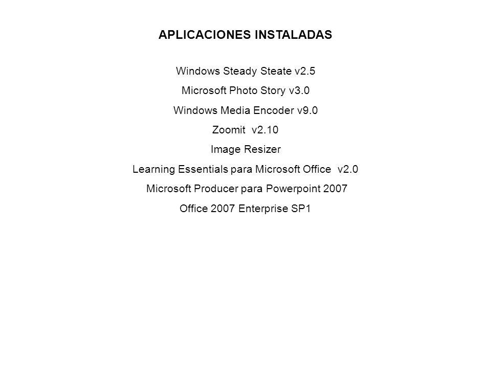 APLICACIONES INSTALADAS Windows Steady Steate v2.5 Microsoft Photo Story v3.0 Windows Media Encoder v9.0 Zoomit v2.10 Image Resizer Learning Essential