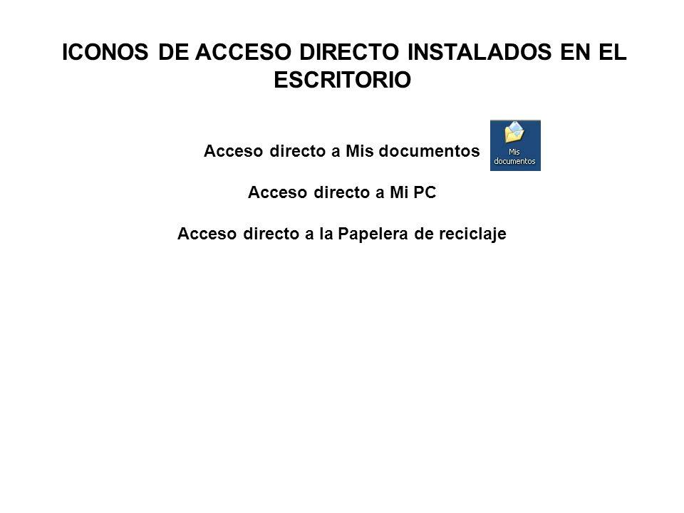 ICONOS DE ACCESO DIRECTO INSTALADOS EN EL ESCRITORIO Acceso directo a Mis documentos Acceso directo a Mi PC Acceso directo a la Papelera de reciclaje
