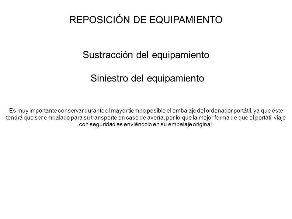 REPOSICIÓN DE EQUIPAMIENTO Sustracción del equipamiento Siniestro del equipamiento Es muy importante conservar durante el mayor tiempo posible el emba