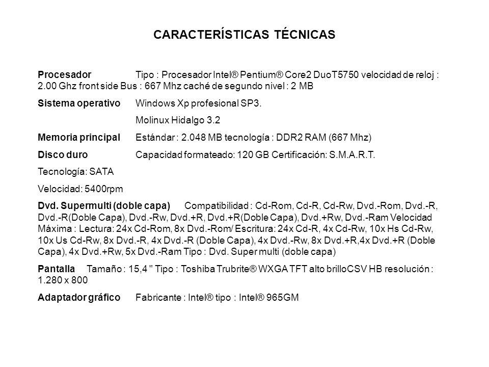 CARACTERÍSTICAS TÉCNICAS Procesador Tipo : Procesador Intel® Pentium® Core2 DuoT5750 velocidad de reloj : 2.00 Ghz front side Bus : 667 Mhz caché de s