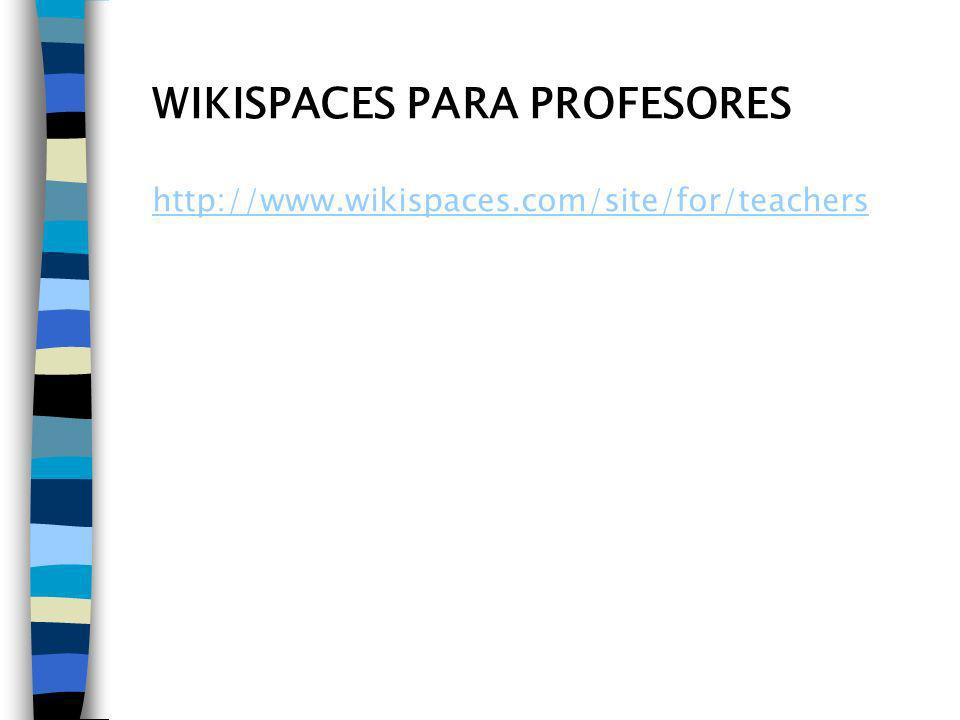 WIKISPACES PARA PROFESORES http://www.wikispaces.com/site/for/teachers