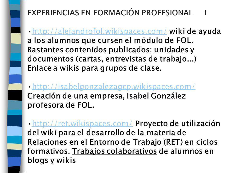 EXPERIENCIAS EN FORMACIÓN PROFESIONAL I http://alejandrofol.wikispaces.com/ wiki de ayuda a los alumnos que cursen el módulo de FOL.