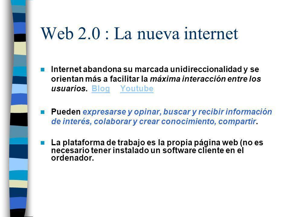 Web 2.0 : La nueva internet Internet abandona su marcada unidireccionalidad y se orientan más a facilitar la máxima interacción entre los usuarios.