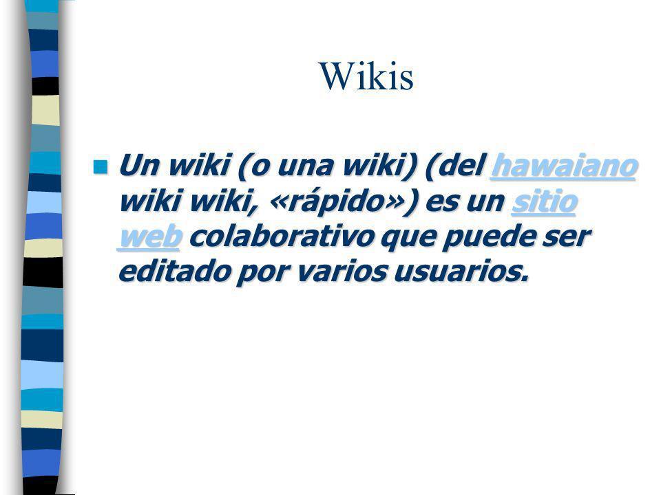 Wikis Un wiki (o una wiki) (del hawaiano wiki wiki, «rápido») es un sitio web colaborativo que puede ser editado por varios usuarios.