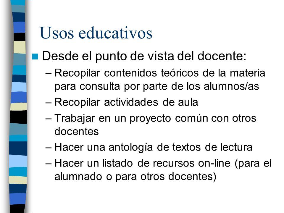 Desde el punto de vista del docente: –Recopilar contenidos teóricos de la materia para consulta por parte de los alumnos/as –Recopilar actividades de