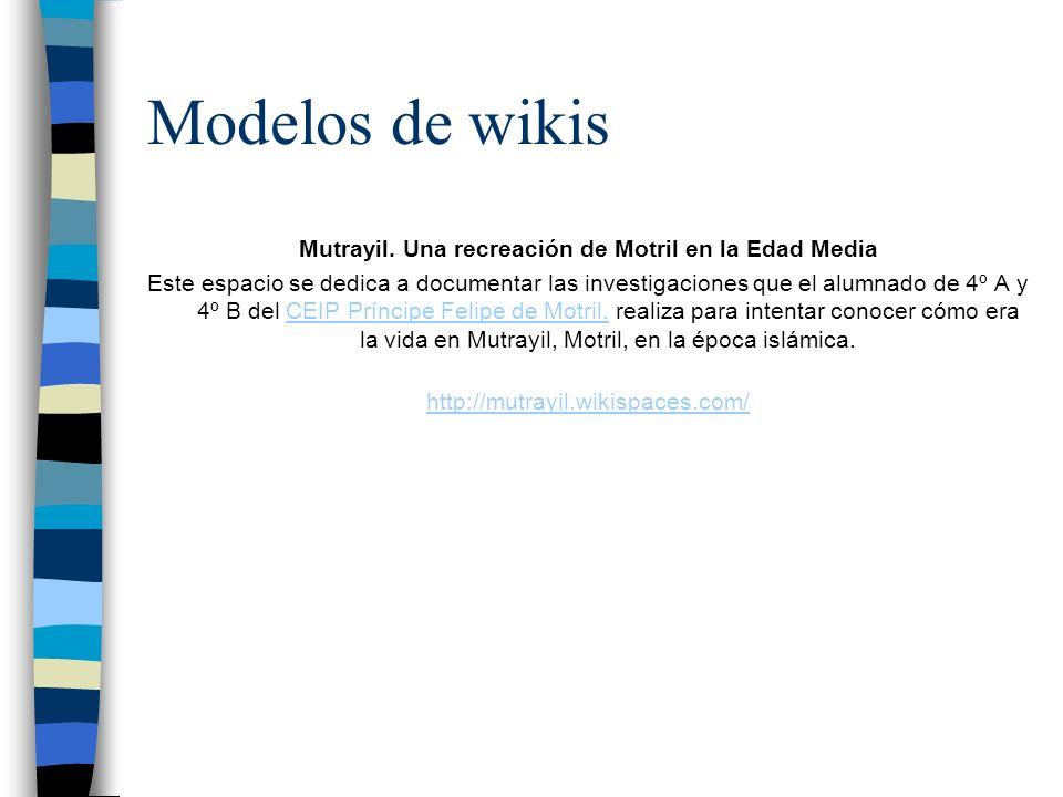 Modelos de wikis Mutrayil. Una recreación de Motril en la Edad Media Este espacio se dedica a documentar las investigaciones que el alumnado de 4º A y