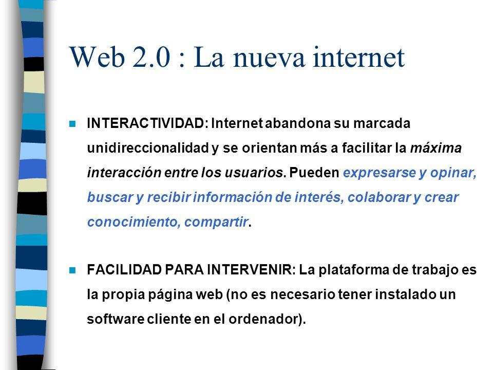 Web 2.0 : La nueva internet INTERACTIVIDAD: Internet abandona su marcada unidireccionalidad y se orientan más a facilitar la máxima interacción entre