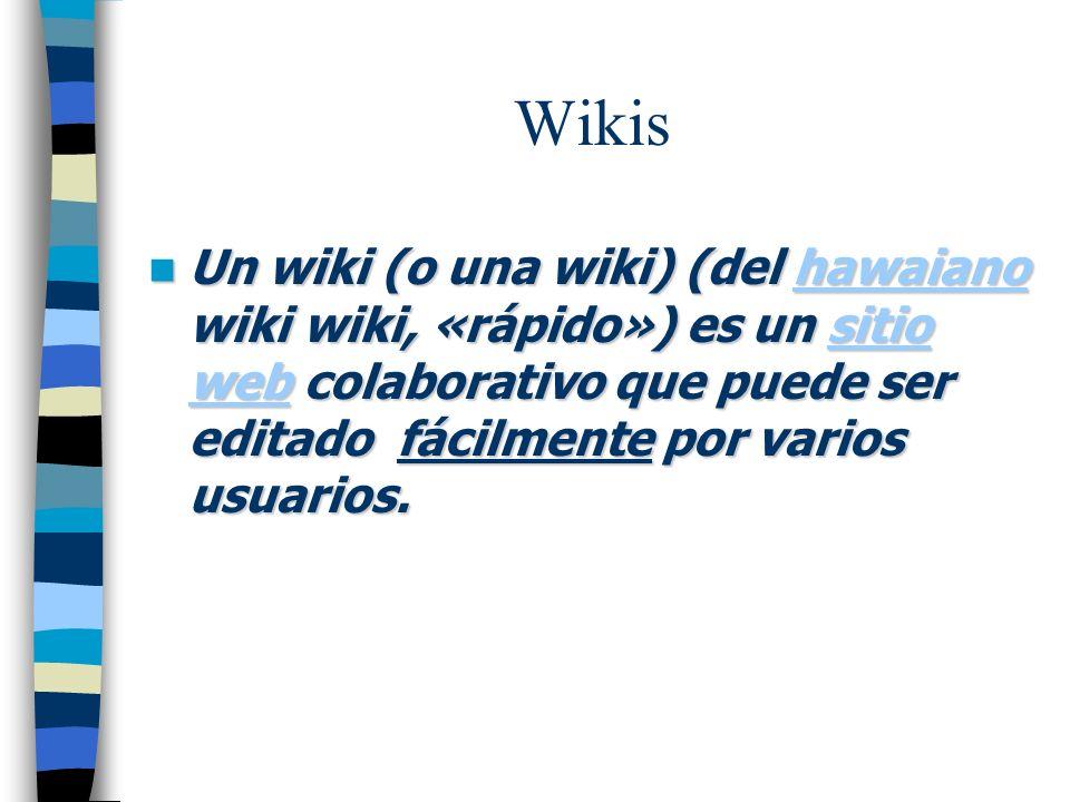 Wikis Un wiki (o una wiki) (del hawaiano wiki wiki, «rápido») es un sitio web colaborativo que puede ser editado fácilmente por varios usuarios. Un wi