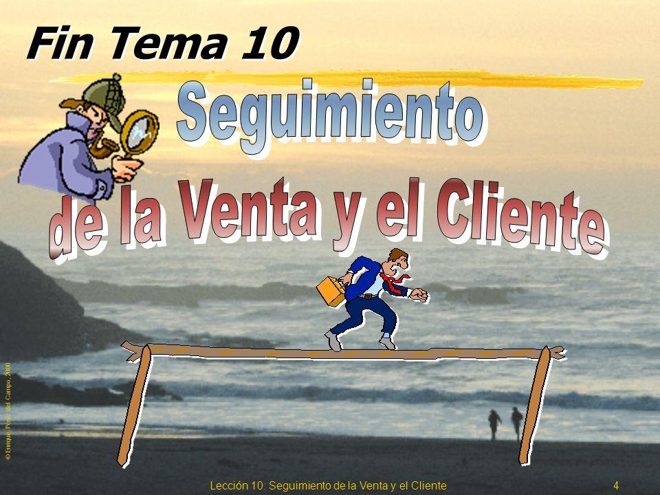 © Enrique Pérez del Campo, 2000 Lección 10: Seguimiento de la Venta y el Cliente 3 1.2.Seguimiento del cliente. zEl seguimiento del cliente pretende: