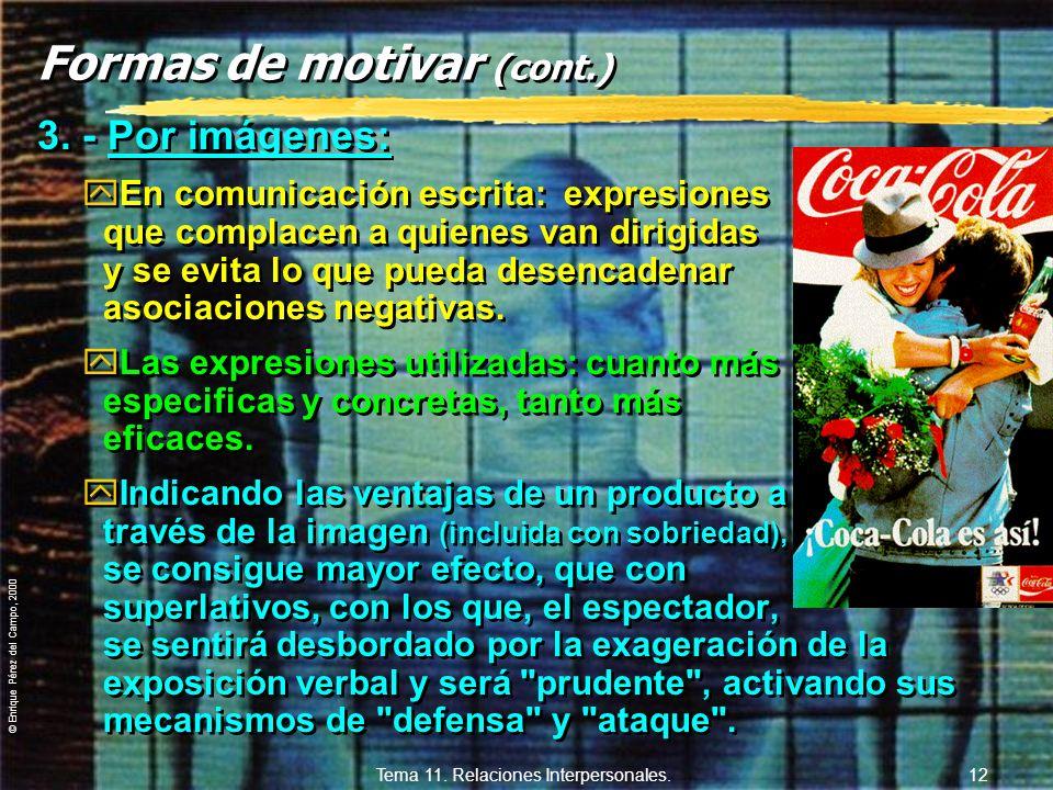 © Enrique Pérez del Campo, 2000 Tema 11. Relaciones Interpersonales. 11 Formas de motivar 1.- Por la atención: yMostrando al interlocutor que se le es